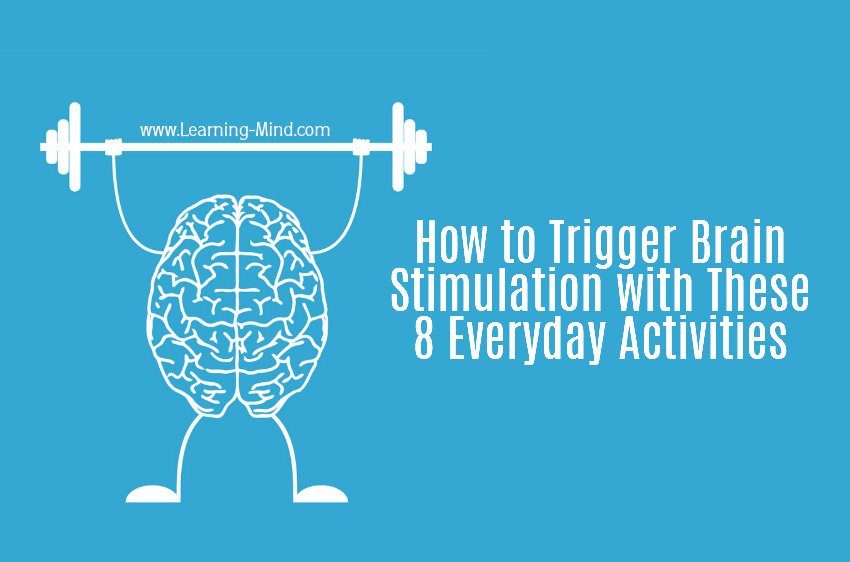 How to Trigger Brain Stimulation with These 8 Everyday Activities