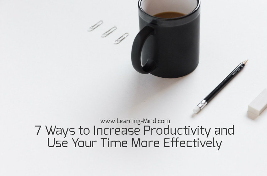 7 Ways to Increase Productivity and Use Your Time More Effectively