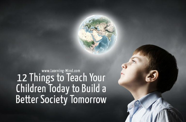12 Things to Teach Your Children Today to Build a Better Society Tomorrow