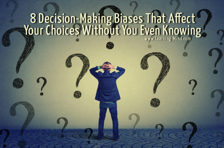 8 Decision-Making Biases That Affect Your Choices Without You Even Knowing