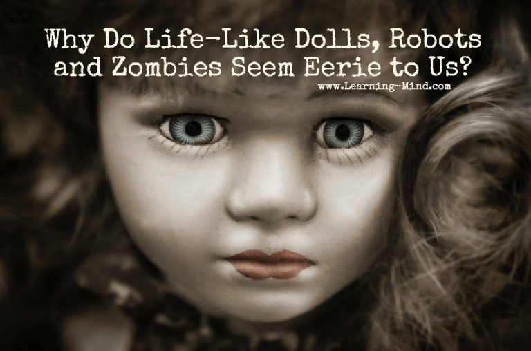 Why Do Life-Like Dolls, Robots and Zombies Seem Eerie to Us?