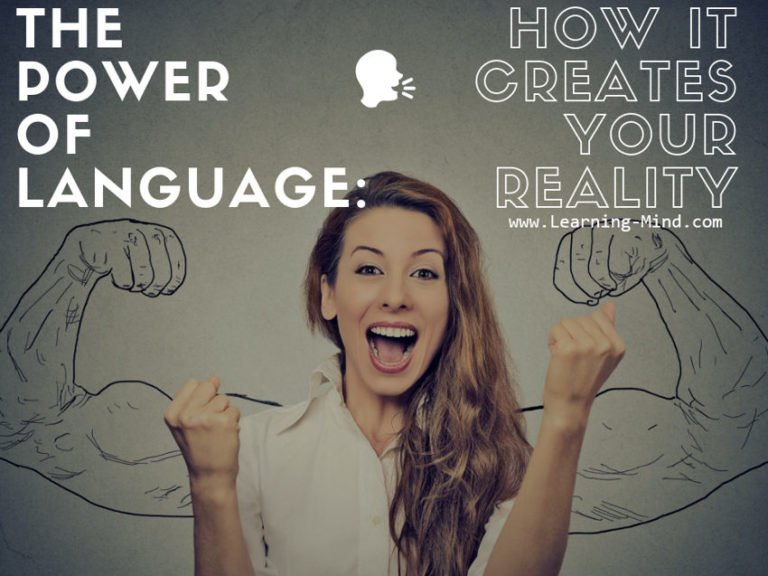 The Power of Language: How It Creates Your Reality and How to Use It Wisely