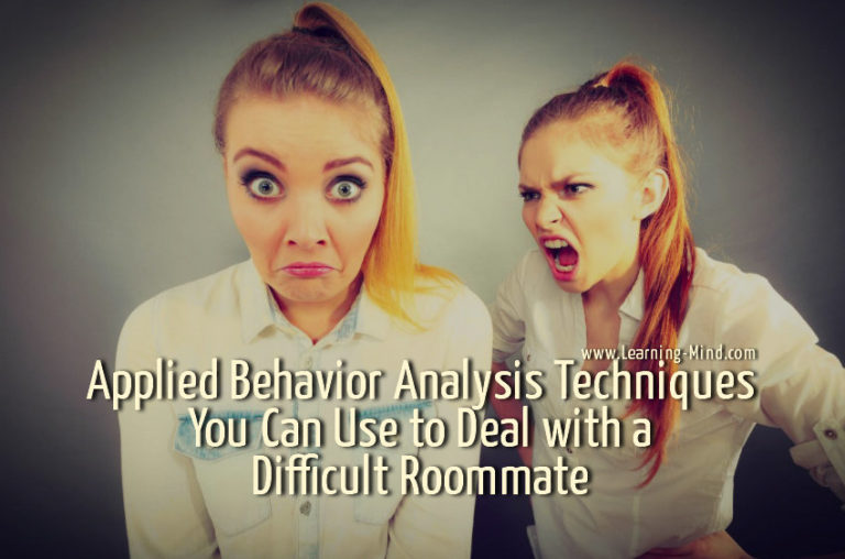Applied Behavior Analysis Techniques You Can Use to Deal with a Difficult Roommate
