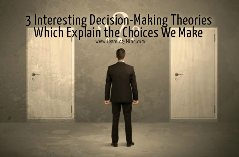 3 Interesting Decision-Making Theories Which Explain the Choices We Make