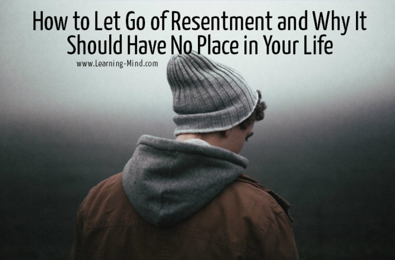 How to Let Go of Resentment and Why It Should Have No Place in Your Life