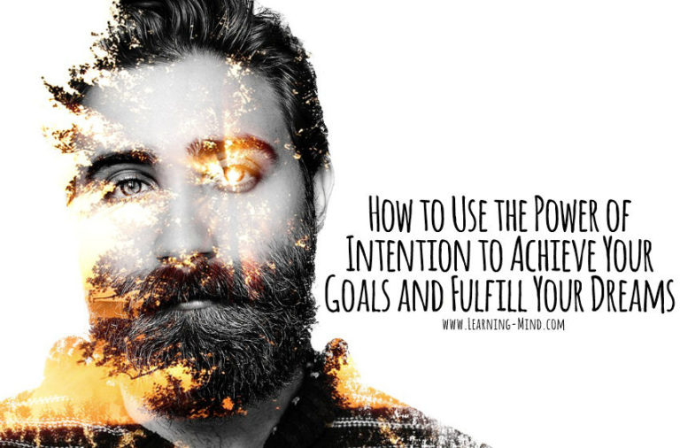 How to Use the Power of Intention to Achieve Your Goals and Fulfill Your Dreams