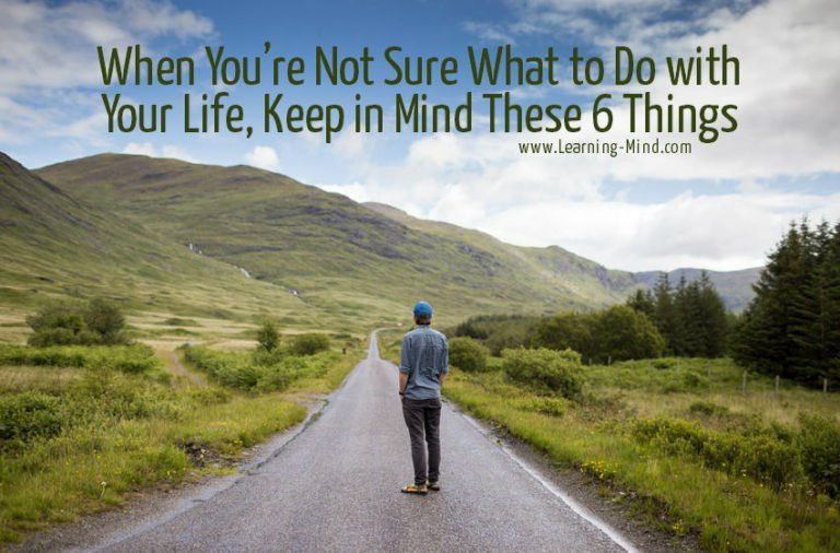 When You're Not Sure What to Do with Your Life, Keep in Mind These 6 Things