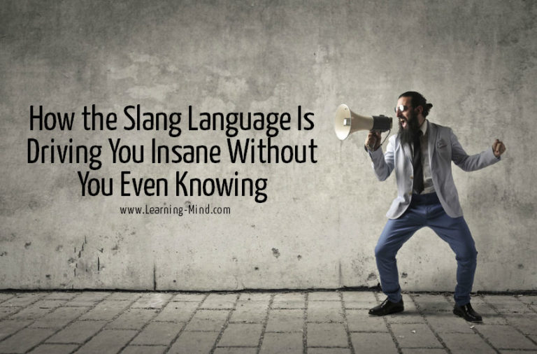 How the Slang Language Is Driving You Insane Without You Even Knowing