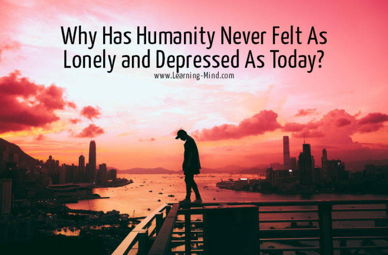 Why Are We as Lonely and Depressed as Never Before? 6 Science-Backed Reasons