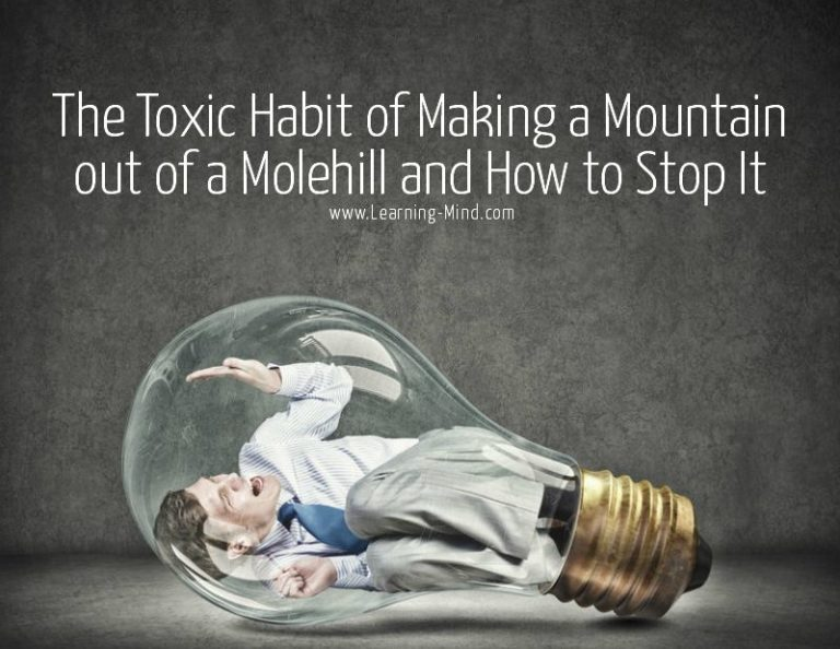 Why Making a Mountain out of a Molehill Is a Toxic Habit and How to Stop