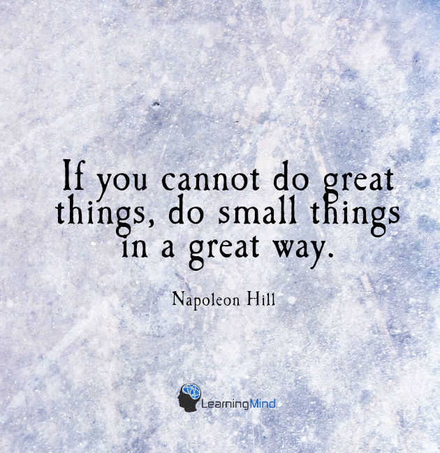 If you can't do great things, do small things in a great way