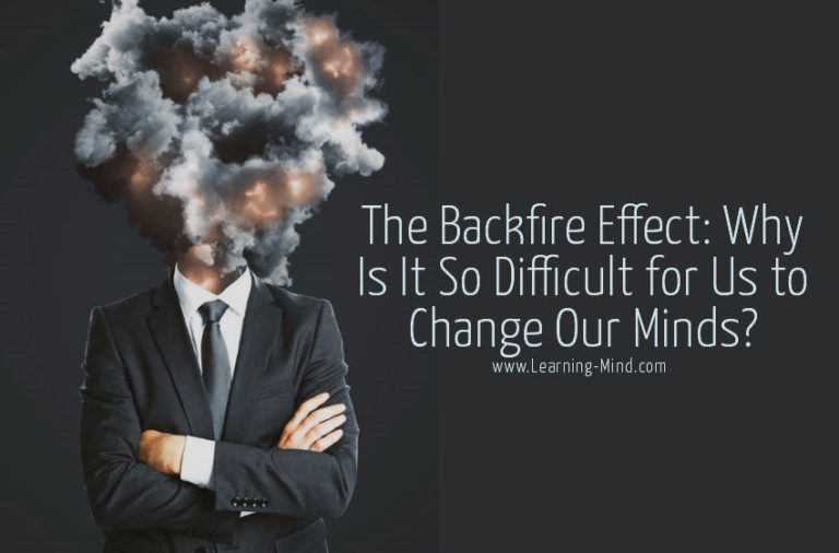 The Backfire Effect: Why Is It So Difficult for Us to Change Our Minds?