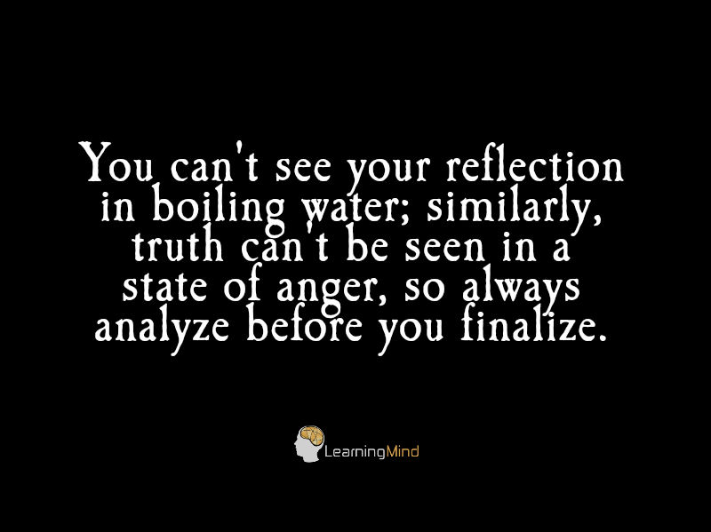 You can't see your reflection in boiling water.