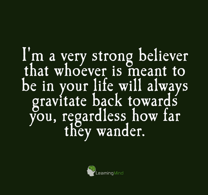 I'm a very strong believer that whoever is meant