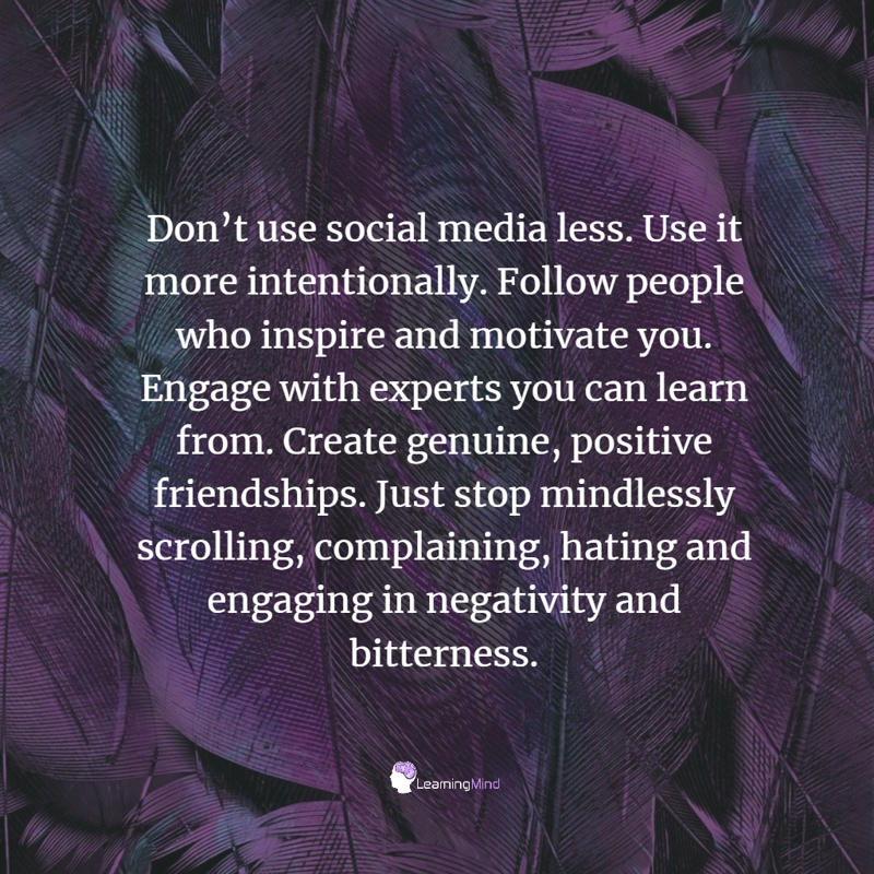 Don't use social media less. Use it more intentionally.