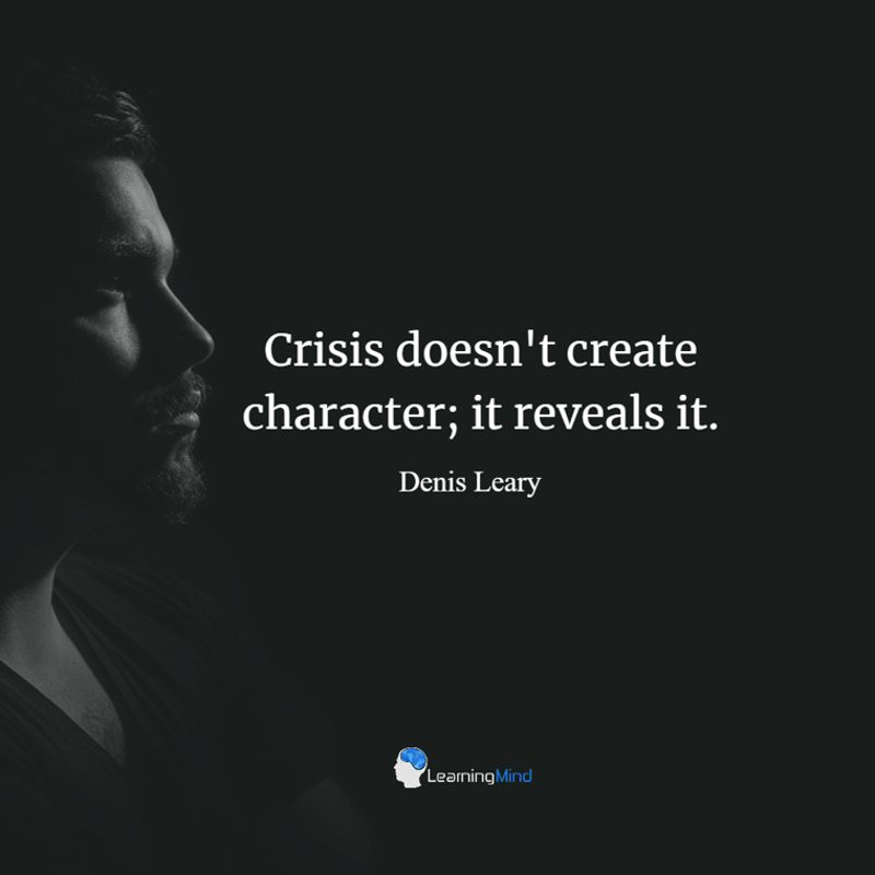 Crisis doesn't create character; it reveals it.