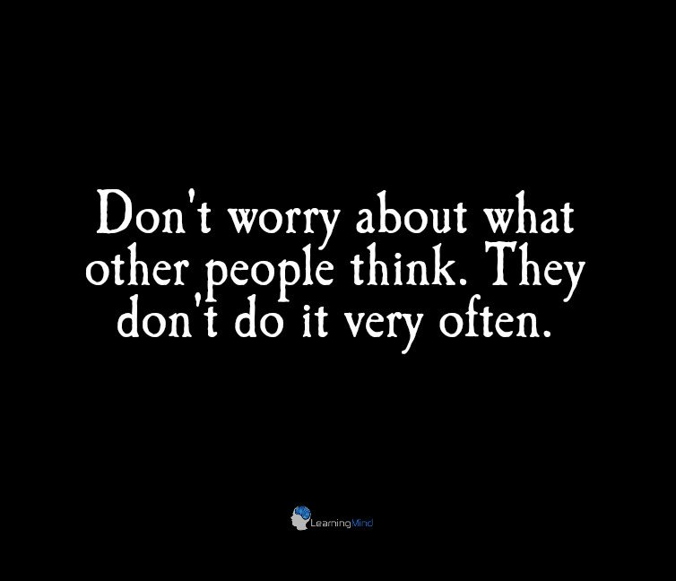 Don't worry about what other people think