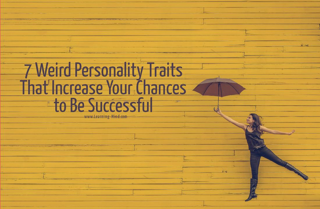 7 Weird Personality Traits That Increase Your Chances to Be Successful